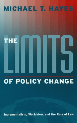The Limits of Policy Change: Incrementalism, Worldview, and the Rule of Law - Hayes, Michael T, Reverend