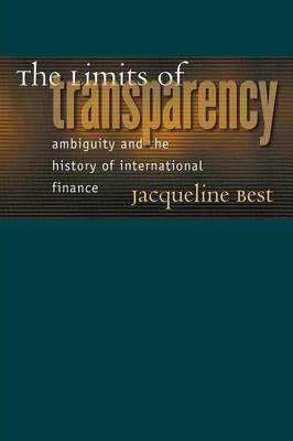 The Limits of Transparency: Ambiguity and the History of International Finance - Best, Jacqueline
