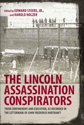 The Lincoln Assassination Conspirators: Their Confinement and Execution, as Recorded in the Letterbook of John Frederick Hartranft - Steers, Edward (Editor), and Holzer, Harold (Editor)