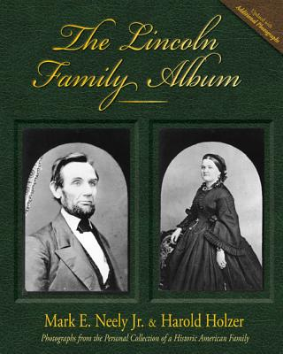 The Lincoln Family Album - Neely, Mark E, PhD, and Holzer, Harold