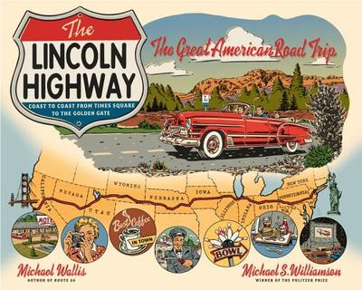 The Lincoln Highway: Coast to Coast from Times Square to the Golden Gate - Wallis, Michael, and Williamson, Michael S (Photographer)