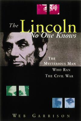 The Lincoln No One Knows - Garrison, Webb B