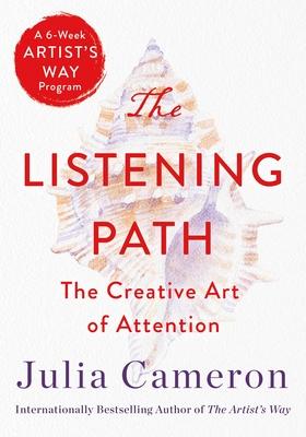 The Listening Path: The Creative Art of Attention (a 6-Week Artist's Way Program) - Cameron, Julia