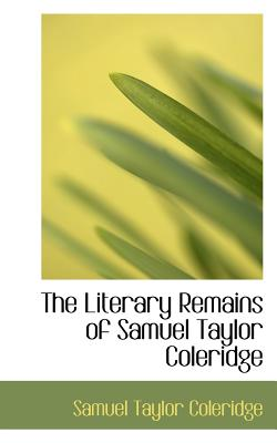 The Literary Remains of Samuel Taylor Coleridge - Coleridge, Samuel Taylor