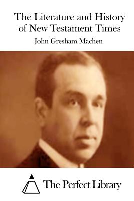 The Literature and History of New Testament Times - Machen, John Gresham