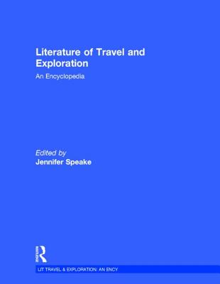 The Literature of Travel and Exploration: An Encyclopedia - Speake, Jennifer (Editor)