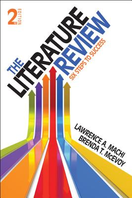 The Literature Review: Six Steps to Success - Machi, Lawrence A, and McEvoy, Brenda T