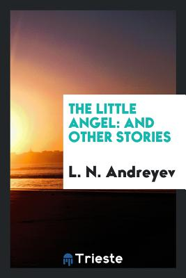 The Little Angel: And Other Stories - Andreyev, L N