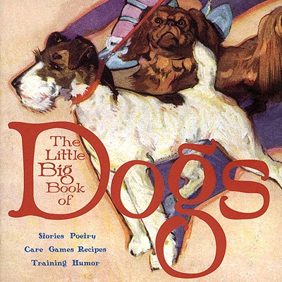 The Little Big Book of Dogs - Wong, Alice (Editor), and Tabori, Lena (Editor), and Shaner, Timothy (Designer)