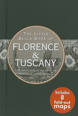 The Little Black Book of Florence & Tuscany: The Essential Guide to the Land of the Renaissance and Rolling Hills - Neskow, Vesna, and David Lindroth Inc
