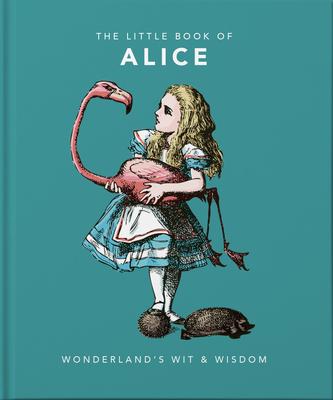 The Little Book of Alice: Wonderland's Wit & Wisdom - Orange Hippo!