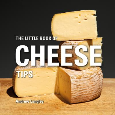 The Little Book of Cheese Tips - Langley, Andrew
