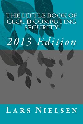 The Little Book of Cloud Computing Security, 2013 Edition - Nielsen, Lars