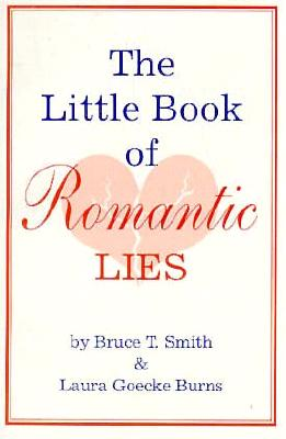 The Little Book of Romantic Lies - Smith, Bruce T, and Carle, Cliff (Editor), and Burns, Laura Goecke