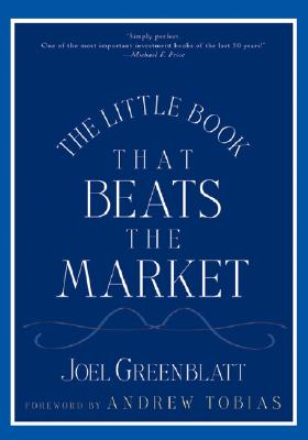The Little Book That Beats the Market - Greenblatt, Joel, and Tobias, Andrew (Foreword by)