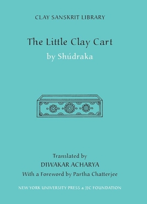 The Little Clay Cart - Acharya, Diwakar (Translated by), and Shudraka (Translated by), and Chatterjee, Partha (Foreword by)