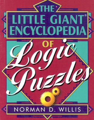 The Little Giant(r) Encyclopedia of Logic Puzzles - Willis, Norman D