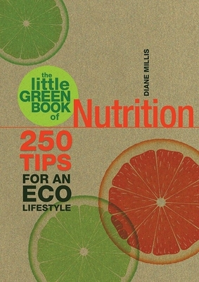 The Little Green Book of Nutrition: 250 Tips for an Eco Lifestyle - Millis, Diane