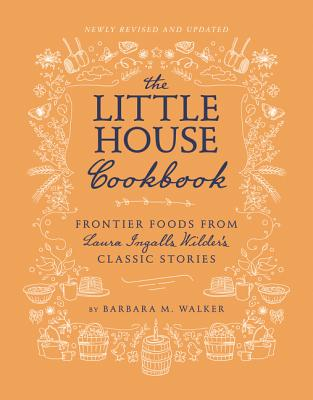 The Little House Cookbook: Frontier Foods from Laura Ingalls Wilder's Classic Stories - Walker, Barbara M