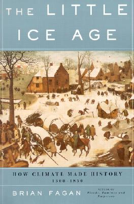 The Little Ice Age: How Climate Made History 1300-1850 - Fagan, Brian
