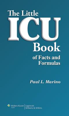 The Little ICU Book of Facts and Formulas - Marino, Paul L, MD, PhD