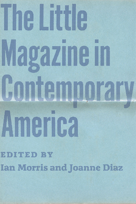 The Little Magazine in Contemporary America - Morris, Ian (Editor), and Diaz, Joanne (Editor)