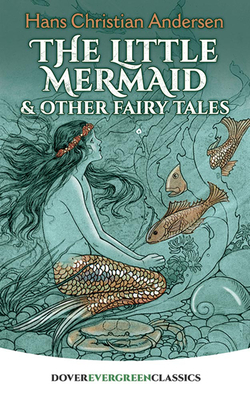 The Little Mermaid and Other Fairy Tales - Andersen, Hans Christian, and Children's Classics