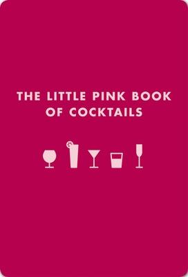 The Little Pink Book of Cocktails - Teachett, Madeline