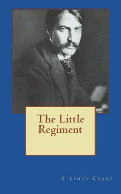 The Little Regiment - Crane, Stephen
