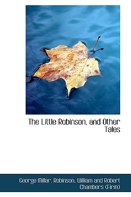 The Little Robinson, and Other Tales - Millar, George