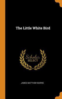 The Little White Bird - Barrie, James Matthew