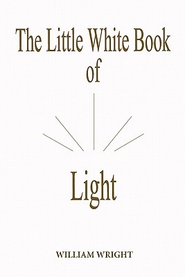 The Little White Book of Light - Wright, William