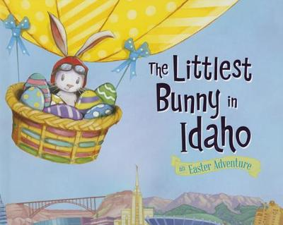 The Littlest Bunny in Idaho: An Easter Adventure - Jacobs, Lily
