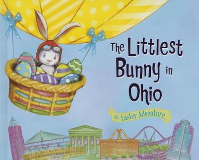 The Littlest Bunny in Ohio: An Easter Adventure - Jacobs, Lily
