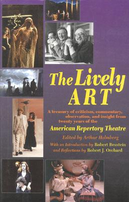 The Lively Art: Twenty Years of the American Repertory Theatre - Geidt, Jan (Editor), and Holmberg, Arthur (Editor), and Kasper, Lynn (Editor)
