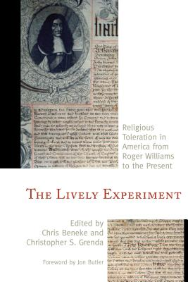 The Lively Experiment: Religious Toleration in America from Roger Williams to the Present - Beneke, Chris (Editor), and Grenda, Christopher S (Editor), and Butler, Jon, Prof. (Foreword by)