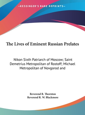 The Lives of Eminent Russian Prelates: Nikon Sixth Patriarch of Moscow; Saint Demetrius Metropolitan of Rostoff; Michael Metropolitan of Novgorod and Saint Petersburg - Thornton, Reverend R (Editor), and Blackmore, Reverend R W (Translated by)
