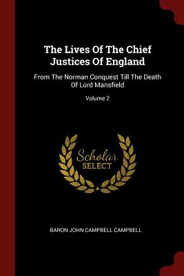The Lives of the Chief Justices of England: From the Norman Conquest Till the Death of Lord Mansfield; Volume 2 - Baron John Campbell Campbell (Creator)