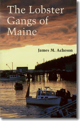 The Lobster Gangs of Maine - Acheson, James M
