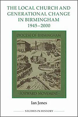 The Local Church and Generational Change in Birmingham, 1945-2000 - Jones, Ian