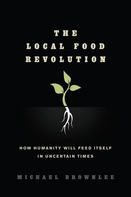 The Local Food Revolution - Brownlee, Michael