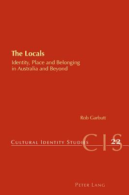 The Locals: Identity, Place and Belonging in Australia and Beyond - Garbutt, Rob, Dr.