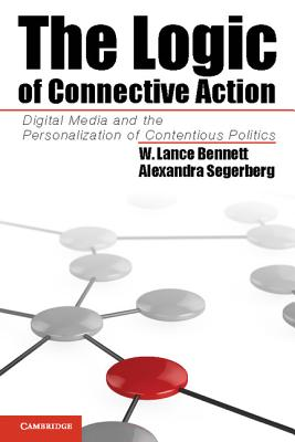 The Logic of Connective Action: Digital Media and the Personalization of Contentious Politics - Bennett, W Lance, Professor