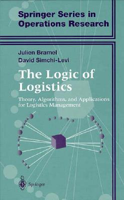 The Logic of Logistics - Bramel, Julien, and Simchi-Levi, David, PH.D.