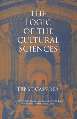 The Logic of the Cultural Sciences: Five Studies - Cassirer, Ernst, and Lofts, Steve G (Translated by), and Lofts, S G (Translated by)