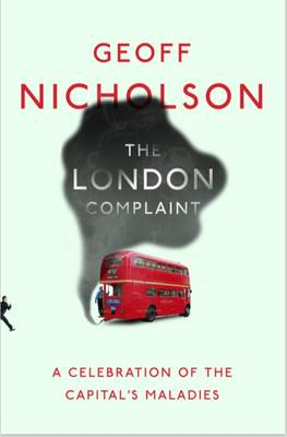 The London Complaint: A Celebration of the Capital's Maladies -