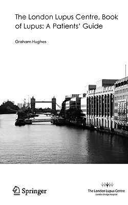 The London Lupus Centre, Book of Lupus: A Patients' Guide - Hughes, Graham, MD, M D