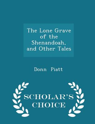 The Lone Grave of the Shenandoah, and Other Tales - Scholar's Choice Edition - Piatt, Donn