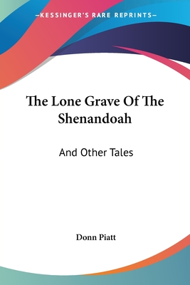 The Lone Grave of the Shenandoah: And Other Tales - Piatt, Donn
