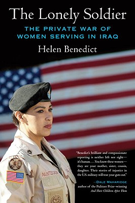 The Lonely Soldier: The Private War of Women Serving in Iraq - Benedict, Helen